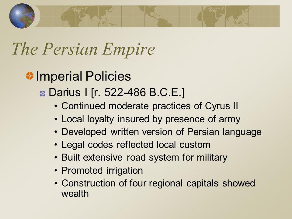 The Persian Empire Imperial Policies Darius I [r. 522-486 B.C.E.]